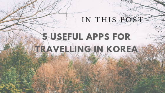 5 Useful (& Free) Apps For Travelling in Korea